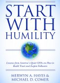 Start with Humility: Lessons from America's Quiet CEOs on How to Build Trust and Inspire Followers